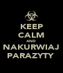 KEEP CALM AND NAKURWIAJ PARAZYTY  - Personalised Poster A4 size