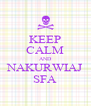 KEEP CALM AND NAKURWIAJ SFA - Personalised Poster A4 size