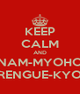KEEP CALM AND NAM-MYOHO RENGUE-KYO - Personalised Poster A4 size