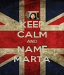 KEEP CALM AND NAME MARTA - Personalised Poster A4 size