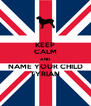 KEEP CALM AND NAME YOUR CHILD TYRIAN - Personalised Poster A4 size