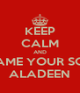KEEP CALM AND NAME YOUR SON ALADEEN - Personalised Poster A4 size