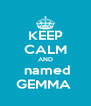 KEEP CALM AND  named GEMMA  - Personalised Poster A4 size