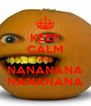 KEEP CALM AND NANANANA NANANANA - Personalised Poster A4 size
