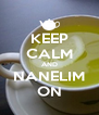 KEEP CALM AND NANELIM ON - Personalised Poster A4 size