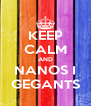 KEEP CALM AND NANOS I GEGANTS - Personalised Poster A4 size