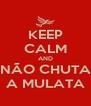 KEEP CALM AND NÃO CHUTA A MULATA - Personalised Poster A4 size