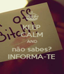 KEEP CALM AND não sabes? INFORMA-TE - Personalised Poster A4 size