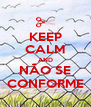 KEEP CALM AND NÃO SE CONFORME - Personalised Poster A4 size