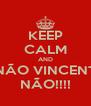 KEEP CALM AND NÃO VINCENT NÃO!!!! - Personalised Poster A4 size