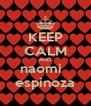 KEEP CALM AND naomi   espinoza - Personalised Poster A4 size