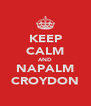 KEEP CALM AND NAPALM CROYDON - Personalised Poster A4 size
