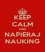 KEEP CALM AND NAPIERAJ NAUKING - Personalised Poster A4 size