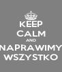 KEEP CALM AND NAPRAWIMY WSZYSTKO - Personalised Poster A4 size