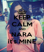 KEEP CALM AND NARA it's MINE - Personalised Poster A4 size