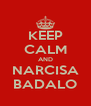 KEEP CALM AND NARCISA BADALO - Personalised Poster A4 size