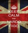 KEEP CALM AND NARDO FIGO - Personalised Poster A4 size