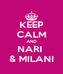 KEEP CALM AND NARI  & MILANI - Personalised Poster A4 size