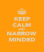 KEEP CALM AND NARROW MINDED - Personalised Poster A4 size