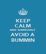KEEP CALM AND NARROWLY AVOID A BUMMIN - Personalised Poster A4 size