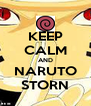 KEEP CALM AND NARUTO STORN - Personalised Poster A4 size