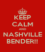 KEEP CALM AND NASHVILLE BENDER!! - Personalised Poster A4 size