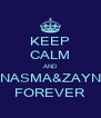 KEEP CALM AND NASMA&ZAYN FOREVER - Personalised Poster A4 size