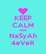 KEEP CALM AND NaSyAh 4eVeR - Personalised Poster A4 size