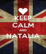 KEEP CALM AND NATALIA  - Personalised Poster A4 size