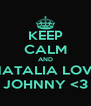 KEEP CALM AND NATALIA LOVE JOHNNY <3 - Personalised Poster A4 size