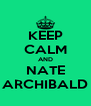 KEEP CALM AND NATE ARCHIBALD - Personalised Poster A4 size