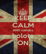 KEEP CALM AND nathalia bolota ON - Personalised Poster A4 size