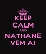 KEEP CALM AND NATHANE VEM AI - Personalised Poster A4 size