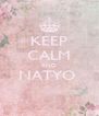 KEEP CALM AND NATYO   - Personalised Poster A4 size