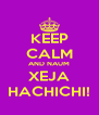 KEEP CALM AND NAUM XEJA HACHICHI! - Personalised Poster A4 size