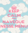 KEEP CALM AND NAVEGUE  NESSE MENU - Personalised Poster A4 size