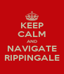 KEEP CALM AND NAVIGATE RIPPINGALE - Personalised Poster A4 size