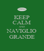 KEEP CALM AND NAVIGLIO GRANDE - Personalised Poster A4 size