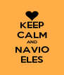 KEEP CALM AND NAVIO ELES - Personalised Poster A4 size