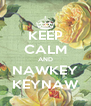 KEEP CALM AND NAWKEY KEYNAW - Personalised Poster A4 size