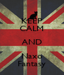 KEEP CALM AND Naxo Fantasy - Personalised Poster A4 size