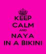 KEEP CALM AND NAYA IN A BIKINI - Personalised Poster A4 size