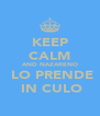 KEEP CALM AND NAZARENO  LO PRENDE  IN CULO - Personalised Poster A4 size