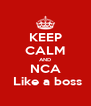 KEEP CALM AND NCA  Like a boss - Personalised Poster A4 size