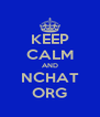 KEEP CALM AND NCHAT ORG - Personalised Poster A4 size