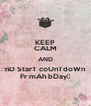 KEEP CALM AND nD StarT coUnTdoWn Fr mAh bDay❤ - Personalised Poster A4 size
