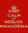 KEEP CALM AND NDELOK MAHADEWA - Personalised Poster A4 size