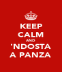 KEEP CALM AND 'NDOSTA A PANZA - Personalised Poster A4 size