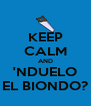 KEEP CALM AND 'NDUELO EL BIONDO? - Personalised Poster A4 size
