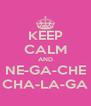 KEEP CALM AND NE-GA-CHE CHA-LA-GA - Personalised Poster A4 size